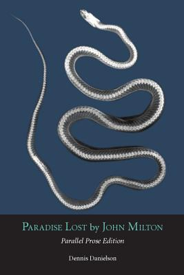 Paradise Lost: Parallel Prose Edition - Milton, John, Professor, and Danielson, Dennis (Adapted by)