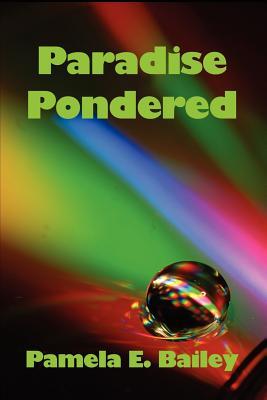 Paradise Pondered - Bailey, Pamela Elaine