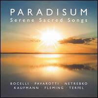 Paradisum: Serene Sacred Songs - Andrea Bocelli (tenor); Andreas Scholl (counter tenor); Angela Gheorghiu (soprano); Anna Netrebko (soprano);...