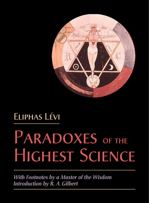 Paradoxes of the Highest Science: With Footnotes by a Master of the Wisdom - Levi, Eliphas, and Gilbert, R A (Introduction by)