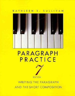 Paragraph Practice: Writing the Paragraph and the Short Composition - Sullivan, Kathleen E