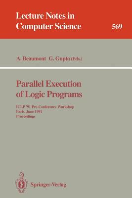 Parallel Execution of Logic Programs: Iclp '91 Pre-Conference Workshop, Paris, June 24, 1991 Proceedings - Beaumont, Anthony (Editor)