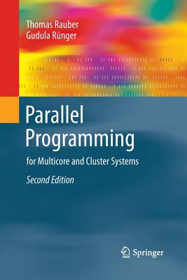 Parallel Programming: For Multicore and Cluster Systems - Rauber, Thomas, and Rünger, Gudula
