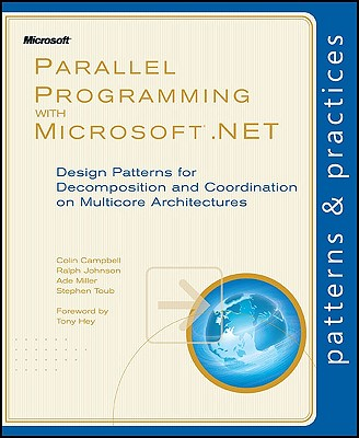 Parallel Programming with Microsoft .NET: Design Patterns for Decomposition and Coordination on Multicore Architectures - Microsoft Corporation, and Campbell, Colin