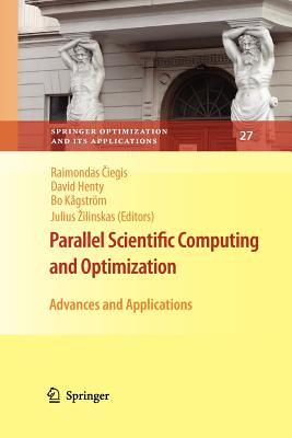 Parallel Scientific Computing and Optimization: Advances and Applications - Ciegis, Raimondas (Editor), and Henty, David (Editor), and Kagstrom, Bo (Editor)