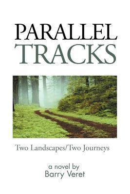 Parallel Tracks: Two Landscapes/Two Journeys - Veret, Barry