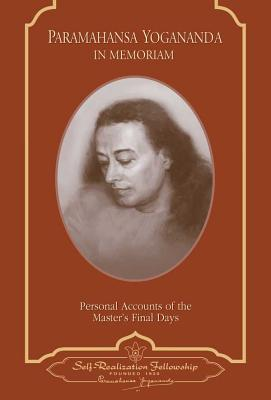 Paramahansa Yogananda: In Memoriam: Personal Accounts of the Master's Final Days - Yogananda, Paramahansa