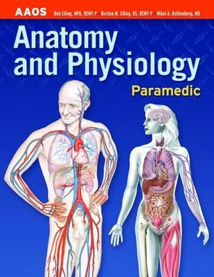 Paramedic: Anatomy and Physiology - American Academy of Orthopaedic Surgeons (AAOS), and Elling, Bob, and Elling, Kirsten M.