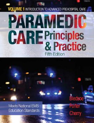 Paramedic Care: Principles & Practice, Volume 1 - Bledsoe, Bryan E., and Cherry, Richard A., and Porter, Robert S., MD