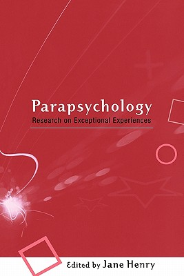 Parapsychology: Research on Exceptional Experiences - Henry, Jane, Dr. (Editor)