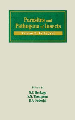 Parasites and Pathogens of Insects: Pathogens - Beckage, Nancy E (Editor), and Thompson, Stephen a (Editor), and Federici, B A (Editor)