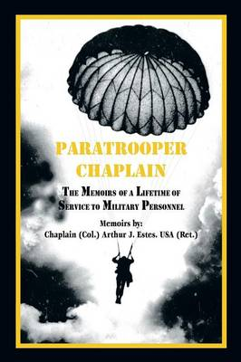 Paratrooper Chaplain: The Memoirs of a Lifetime of Service to Military Personnel - Estes, Arthur J, and Lynd, Cindy (Editor), and Estes, Jeane E