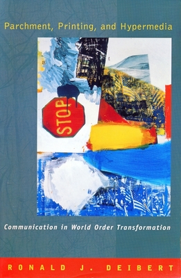 Parchment, Printing, and Hypermedia: Communication and World Order Transformation - Deibert, Ronald, Professor