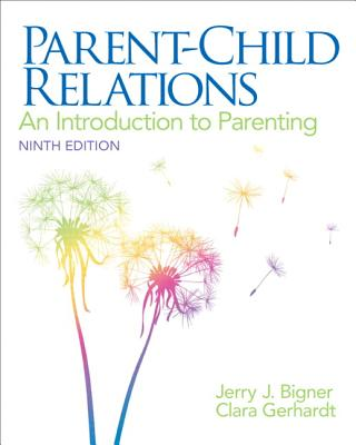 Parent-Child Relations: An Introduction to Parenting - Bigner, Jerry J., and Gerhardt, Clara J.