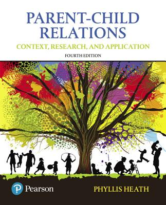 Parent-Child Relations: Context, Research, and Application - Heath, Phyllis