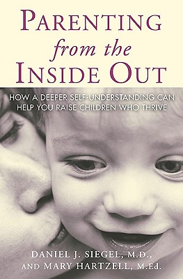Parenting from the Inside Out - Siegel, Daniel J, M.D., and Hartzell, Mary, M.Ed.