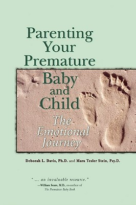 Parenting Your Premature Baby and Child: The Emotional Journey - Davis, Deborah L., and Tesler Stein, Mara