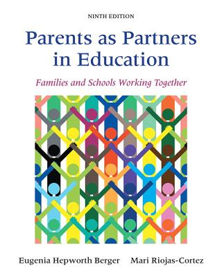 Parents as Partners in Education: Families and Schools Working Together - Berger, Eugenia Hepworth, and Riojas-Cortez, Mari R