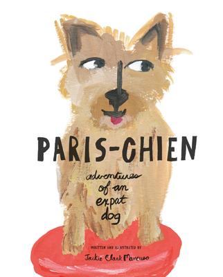Paris-Chien: Adventures of an Expat Dog - Mancuso, Jackie Clark