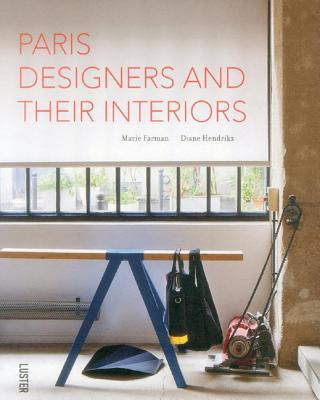 Paris' Designers and Their Interiors - Farman, Marie, and Hendrikx, Diane