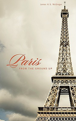 Paris from the Ground Up -