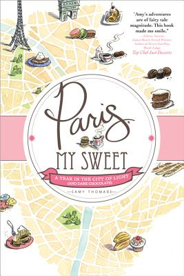 Paris, My Sweet: A Year in the City of Light (and Dark Chocolate) - Thomas, Amy