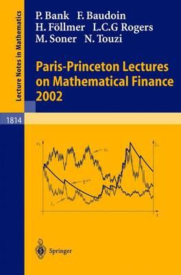 Paris-Princeton Lectures on Mathematical Finance - Carmona, Rene (Editor), and Bank, Peter, and C1nlar, Erhan (Editor)