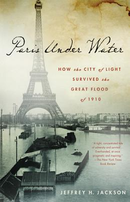 Paris Under Water: How the City of Light Survived the Great Flood of 1910 - Jackson, Jeffrey H, Professor
