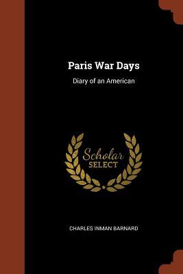 Paris War Days: Diary of an American - Barnard, Charles Inman