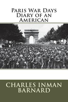 Paris War Days Diary of an American - Barnard, Charles Inman