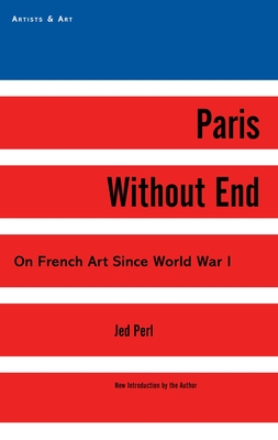 Paris Without End: On French Art Since World War I - Perl, Jed