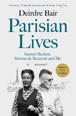 Parisian Lives: Samuel Beckett, Simone de Beauvoir and Me - a Memoir - Bair, Deirdre