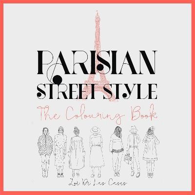 Parisian Street Style: The Adult Colouring Book - Cases, Zoe de Las
