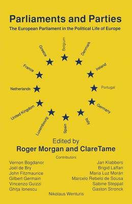 Parliaments and Parties: The European Parliament in the Political Life of Europe - Morgan, Roger (Editor), and Tame, Clare (Editor)