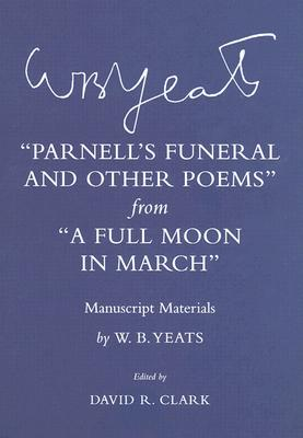 """""""parnell's Funeral and Other Poems"""" from """"a Full Moon in March"""": Manuscript Materials - Clark, David R (Editor), and Yeats, W B"""