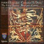 Parry: I Was Glad; Coronation Te Deum; The Great Service; Blest Pair of Sirens