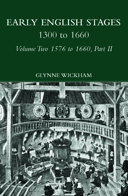 Part II - Early English Stages 1576-1600 - Wickham, Glynne (Editor)