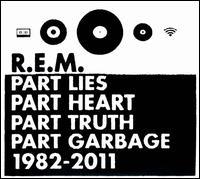 Part Lies Part Heart Part Truth Part Garbage: 1982-2011 - R.E.M.