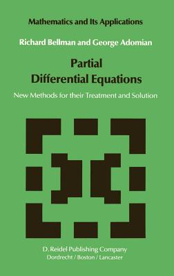 Partial Differential Equations: New Methods for Their Treatment and Solution - Bellman, Richard Ernest, and Adomian, George, and Bellman, N D