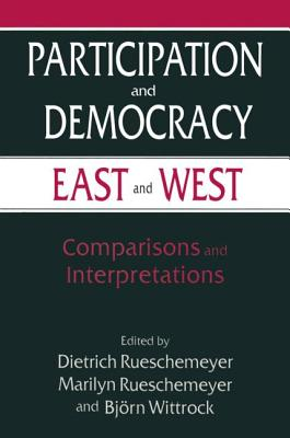 Participation and Democracy East and West: Comparisons and Interpretations - Rueschemeyer, Dietrich