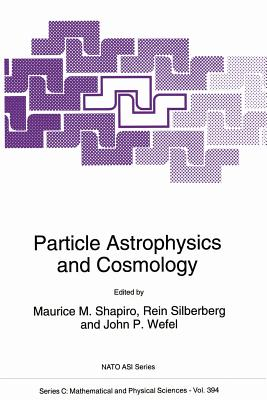 Particle Astrophysics and Cosmology - Shapiro, M M (Editor), and Silberberg, Rein (Editor), and Wefel, John P (Editor)