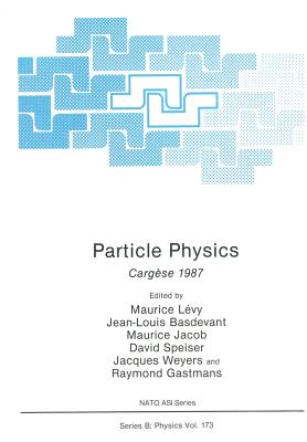 Particle Physics: Cargese 1987 - Levy, Maurice