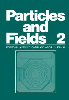 Particles and Fields 2 - Capri, Anton Z (Editor)
