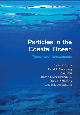 Particles in the Coastal Ocean: Theory and Applications - Lynch, Daniel R., and Greenberg, David A., and Bilgili, Ata