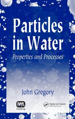 Particles in Water: Properties and Processes - Gregory, John