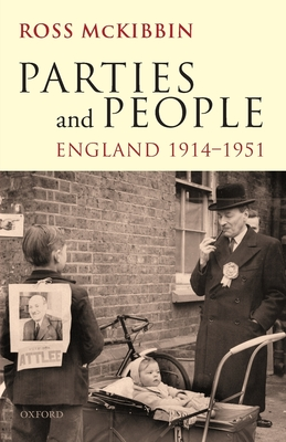 Parties and People: England 1914-1951 - McKibbin, Ross