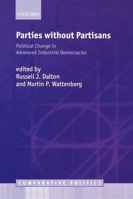 Parties Without Partisans: Political Change in Advanced Industrial Democracies - Dalton, Russell J (Editor), and Wattenberg, Martin P (Editor)