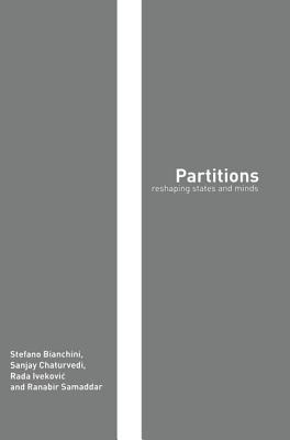 Partitions: Reshaping States and Minds - Bianchini, Stefano, and Chaturvedi, Sanjay, and Ivekovic, Rada