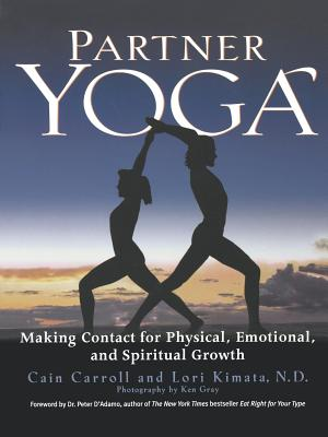 Partner Yoga: Making Contact for Physical, Emotional, and Spiritual Growth - Carroll, Cain, and Kimata, W D Lori