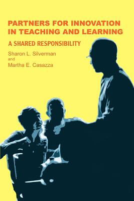 Partners for Innovation in Teaching and Learning: A Shared Responsibility - Silverman, Sharon L, and Casazza, Martha E
